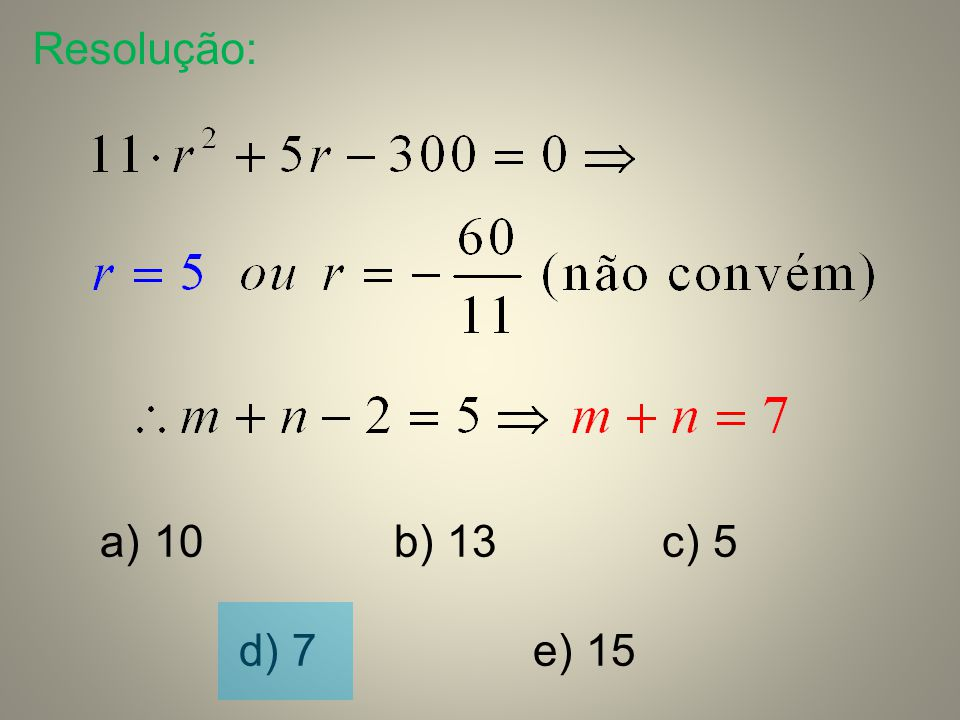 Resolução: 10 b) 13 c) 5 d) 7 e) 15