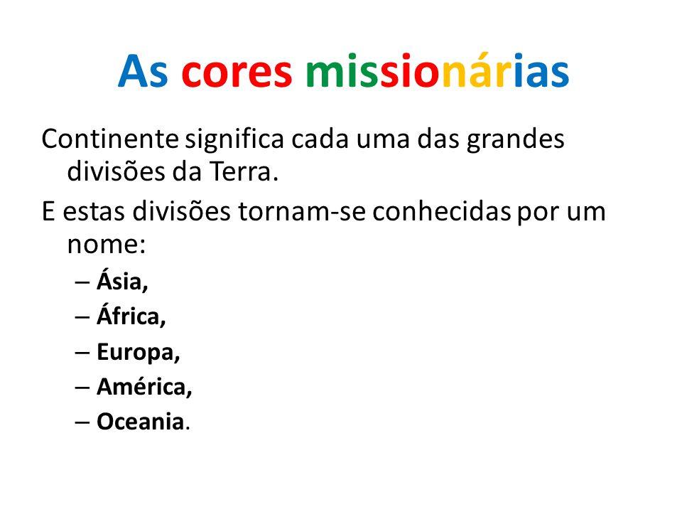 As cores missionárias Continente significa cada uma das grandes divisões da Terra. E estas divisões tornam-se conhecidas por um nome: