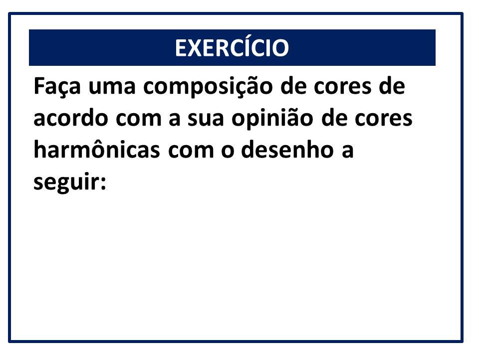 EXERCÍCIO Faça uma composição de cores de acordo com a sua opinião de cores harmônicas com o desenho a seguir: