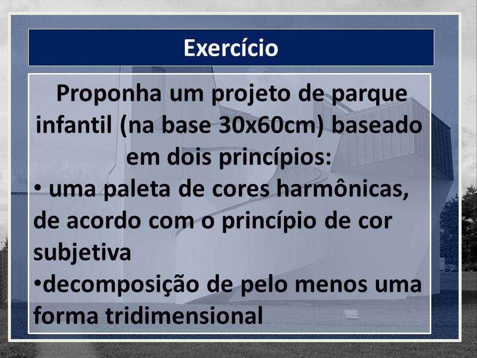 Exercício Proponha um projeto de parque infantil (na base 30x60cm) baseado em dois princípios: