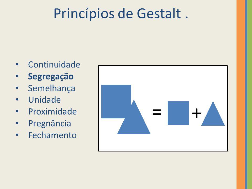 = + Princípios de Gestalt . Continuidade Segregação Semelhança Unidade