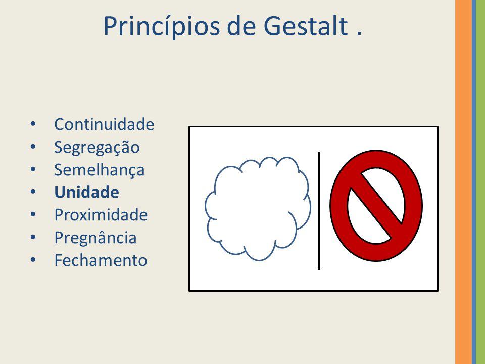 Princípios de Gestalt . Continuidade Segregação Semelhança Unidade
