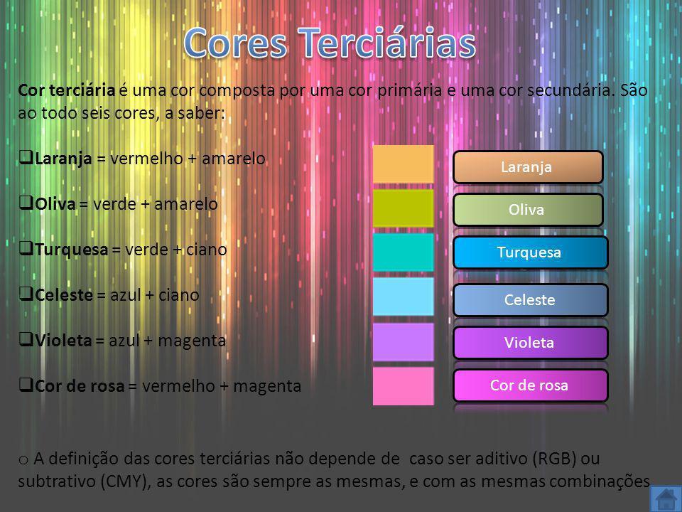 Cores Terciárias Cor terciária é uma cor composta por uma cor primária e uma cor secundária. São ao todo seis cores, a saber: