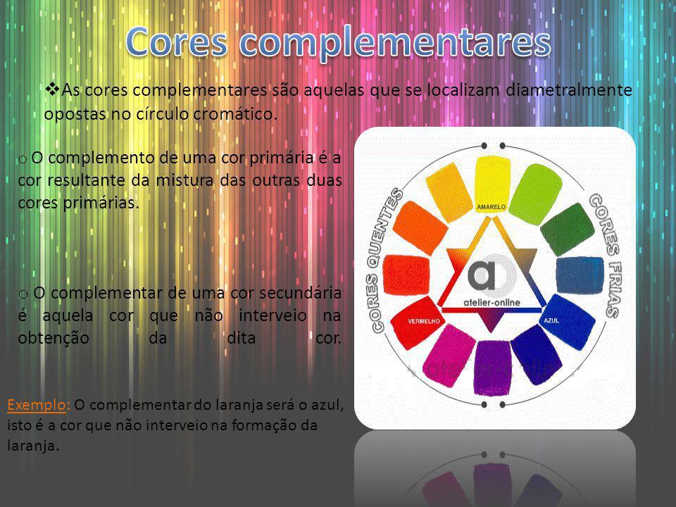 Cores complementares As cores complementares são aquelas que se localizam diametralmente opostas no círculo cromático.