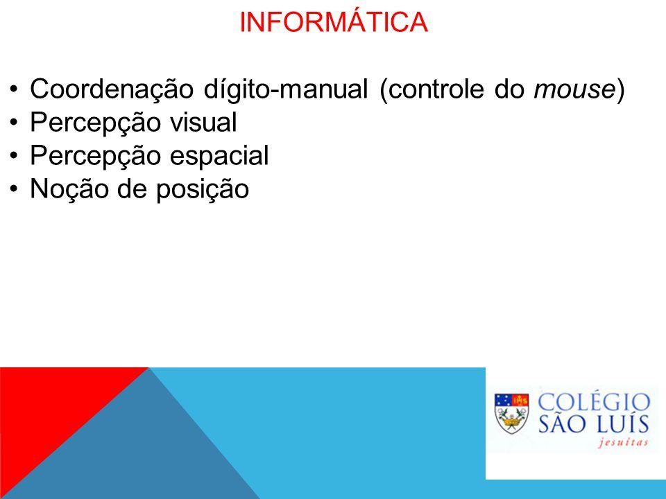 INFORMÁTICA Coordenação dígito-manual (controle do mouse) Percepção visual.