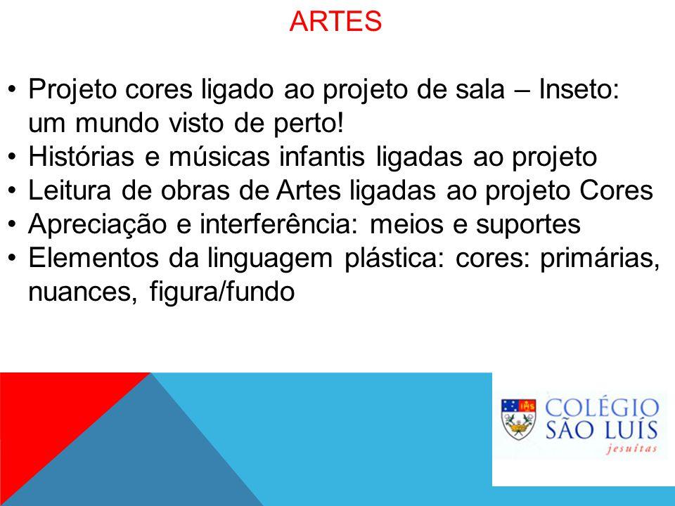 ARTES Projeto cores ligado ao projeto de sala – Inseto: um mundo visto de perto! Histórias e músicas infantis ligadas ao projeto.