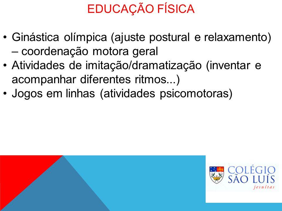 EDUCAÇÃO FÍSICA Ginástica olímpica (ajuste postural e relaxamento) – coordenação motora geral.