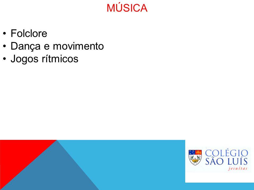 MÚSICA Folclore Dança e movimento Jogos rítmicos