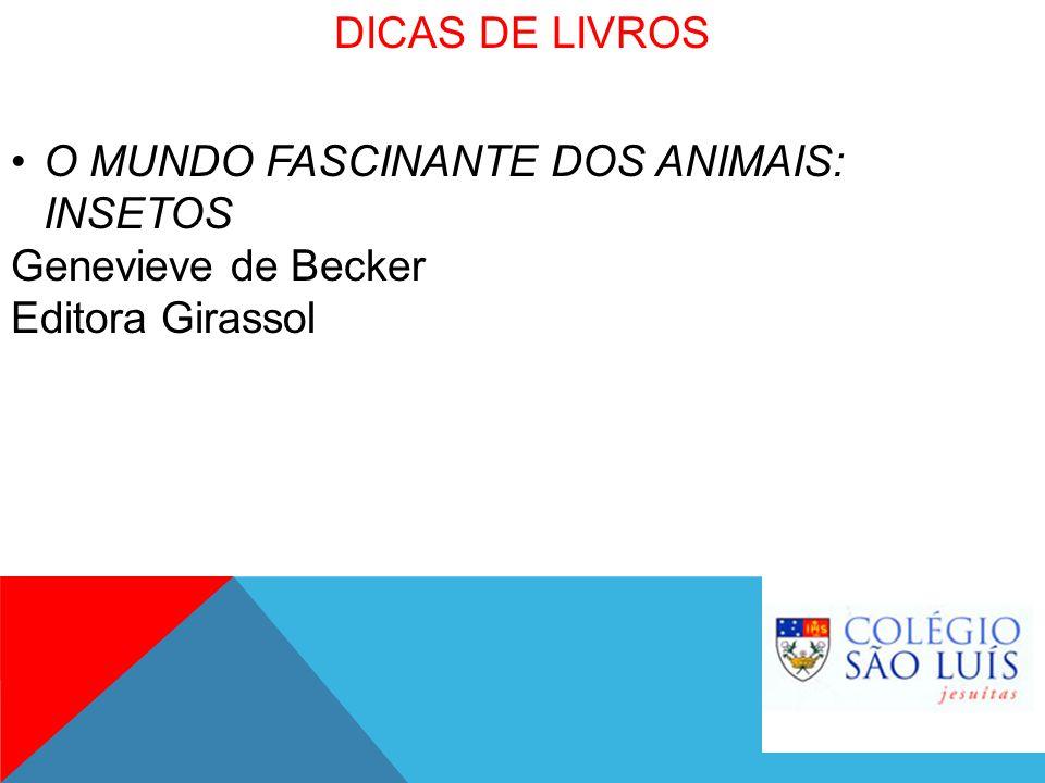DICAS DE LIVROS O MUNDO FASCINANTE DOS ANIMAIS: INSETOS Genevieve de Becker Editora Girassol