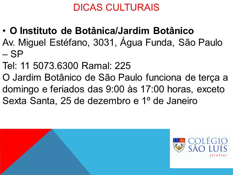 DICAS CULTURAIS O Instituto de Botânica/Jardim Botânico. Av. Miguel Estéfano, 3031, Água Funda, São Paulo – SP.