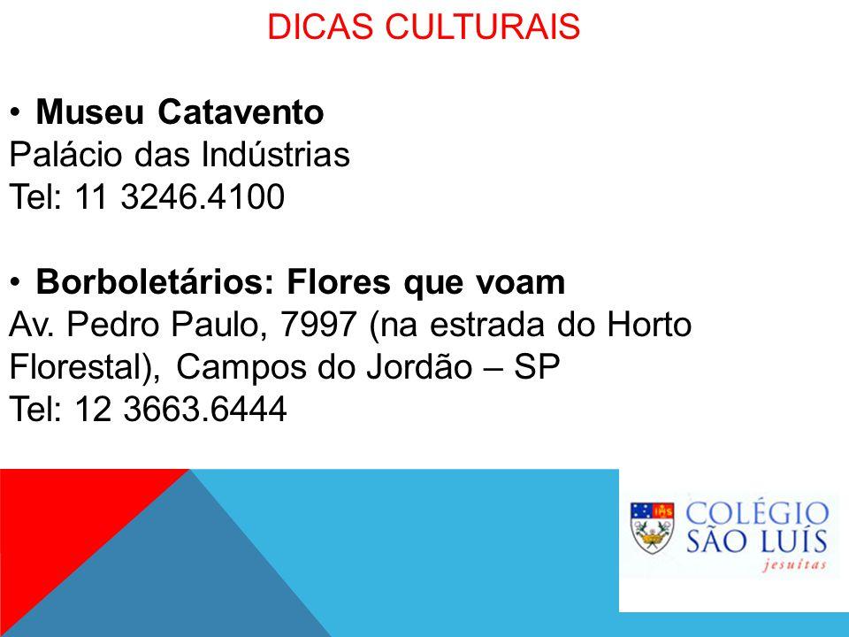 DICAS CULTURAIS Museu Catavento. Palácio das Indústrias. Tel: 11 3246.4100. Borboletários: Flores que voam.