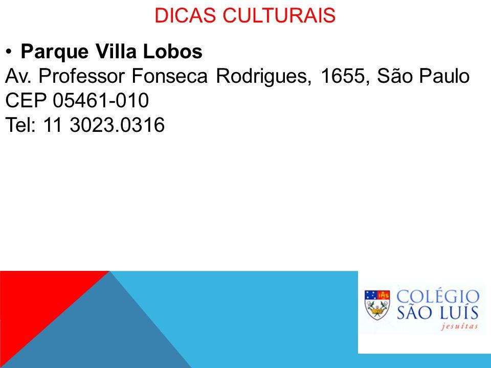 DICAS CULTURAIS Parque Villa Lobos. Av. Professor Fonseca Rodrigues, 1655, São Paulo. CEP 05461-010.
