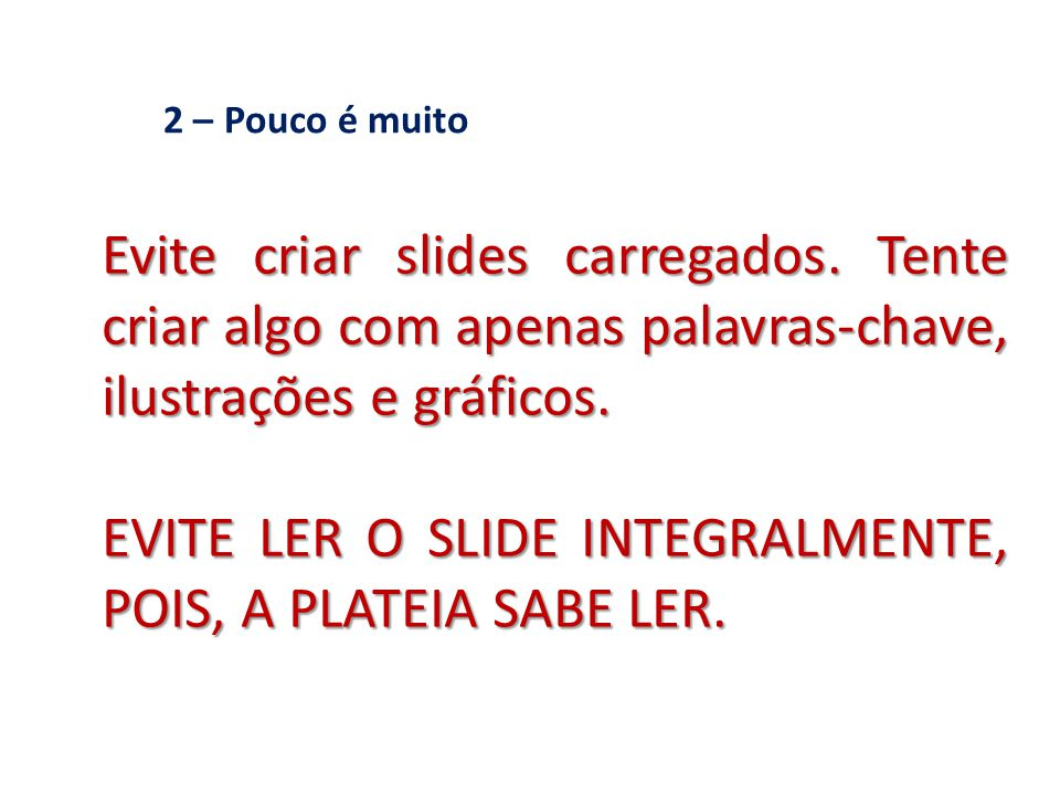 EVITE LER O SLIDE INTEGRALMENTE, POIS, A PLATEIA SABE LER.