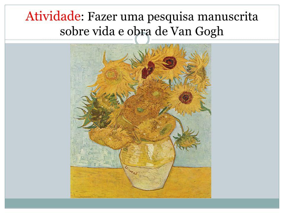 Atividade: Fazer uma pesquisa manuscrita sobre vida e obra de Van Gogh