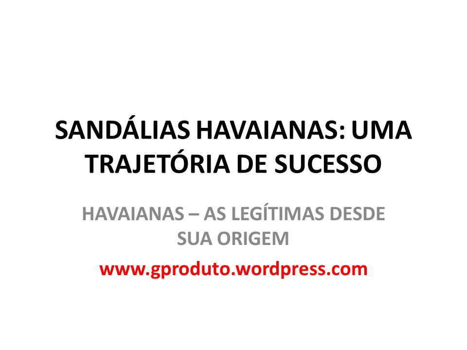 SANDÁLIAS HAVAIANAS: UMA TRAJETÓRIA DE SUCESSO