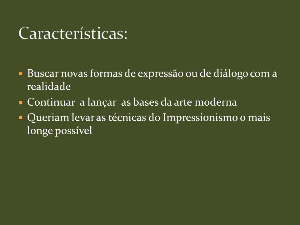 Características: Buscar novas formas de expressão ou de diálogo com a realidade. Continuar a lançar as bases da arte moderna.