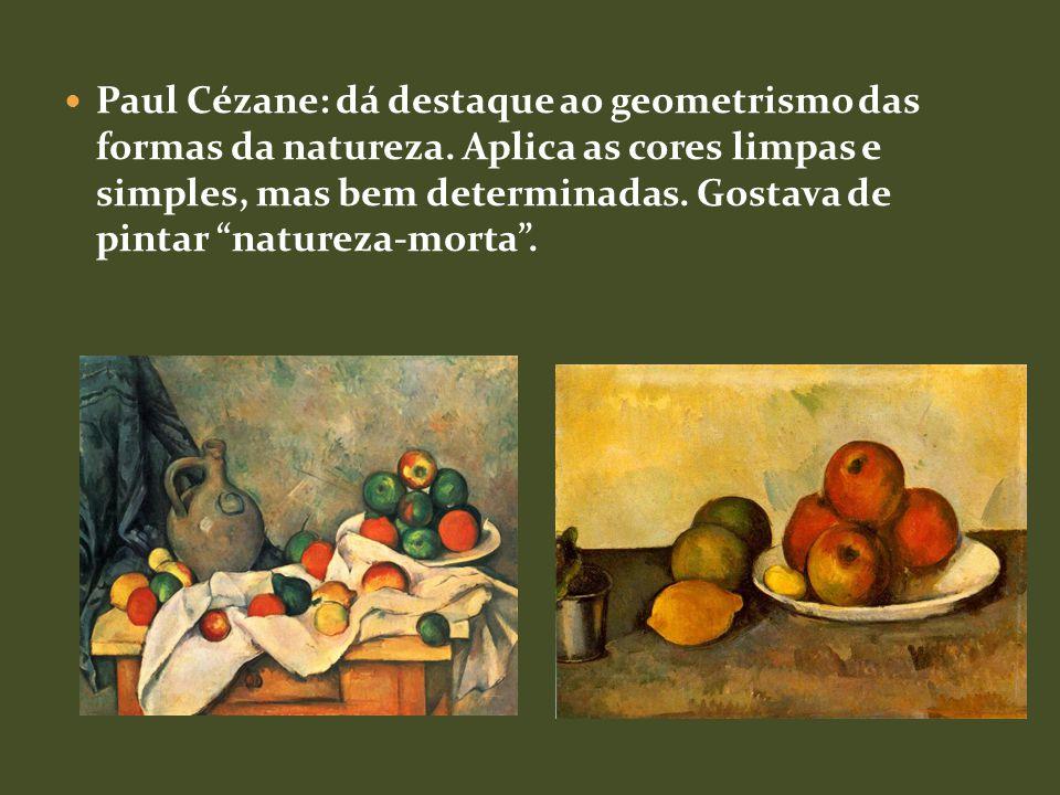 Paul Cézane: dá destaque ao geometrismo das formas da natureza