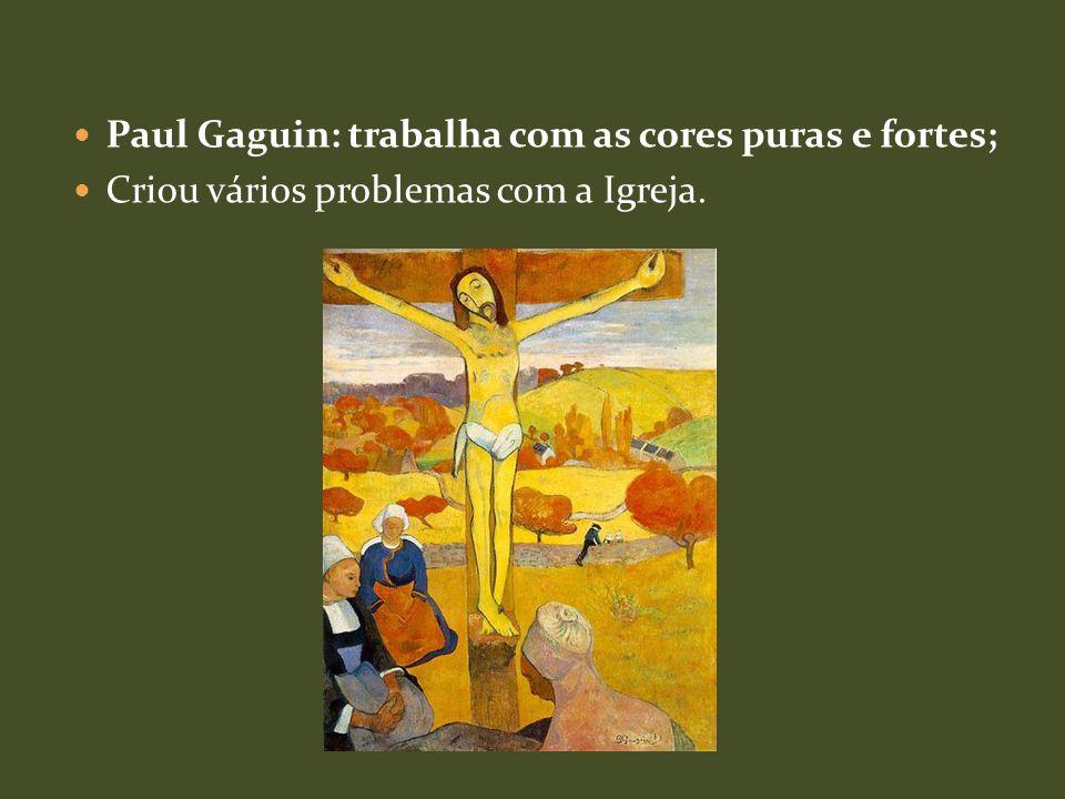 Paul Gaguin: trabalha com as cores puras e fortes;
