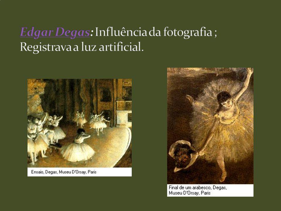 Edgar Degas: Influência da fotografia ; Registrava a luz artificial.