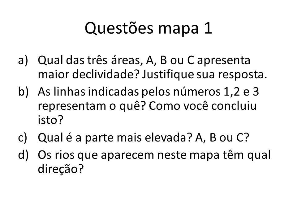 Questões mapa 1 Qual das três áreas, A, B ou C apresenta maior declividade Justifique sua resposta.