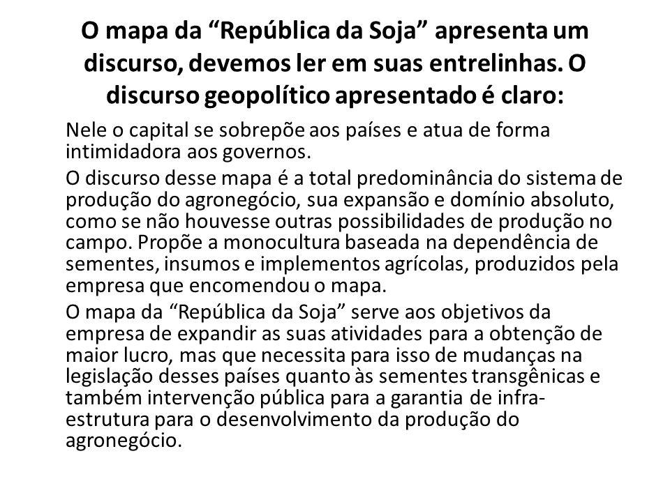 O mapa da República da Soja apresenta um discurso, devemos ler em suas entrelinhas. O discurso geopolítico apresentado é claro: