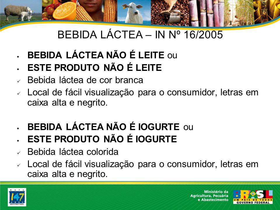 BEBIDA LÁCTEA – IN Nº 16/2005 BEBIDA LÁCTEA NÃO É LEITE ou