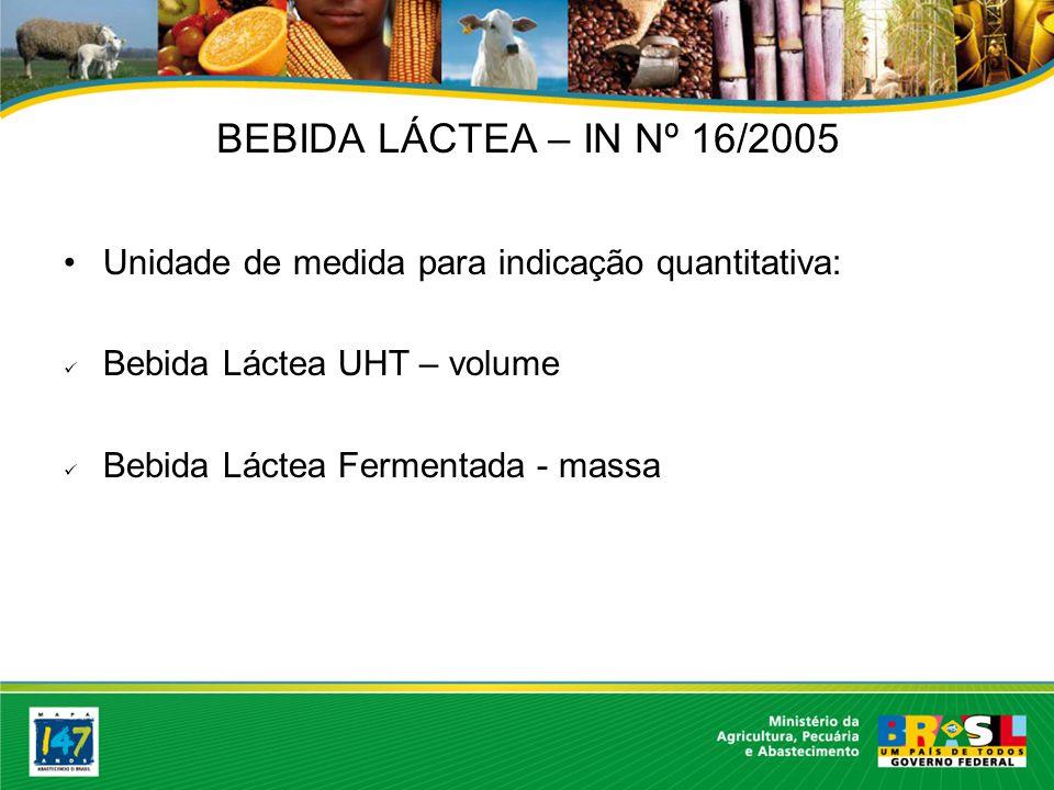 BEBIDA LÁCTEA – IN Nº 16/2005 Unidade de medida para indicação quantitativa: Bebida Láctea UHT – volume.