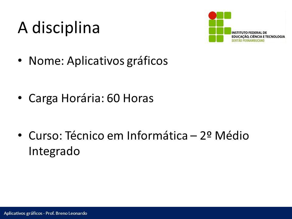A disciplina Nome: Aplicativos gráficos Carga Horária: 60 Horas