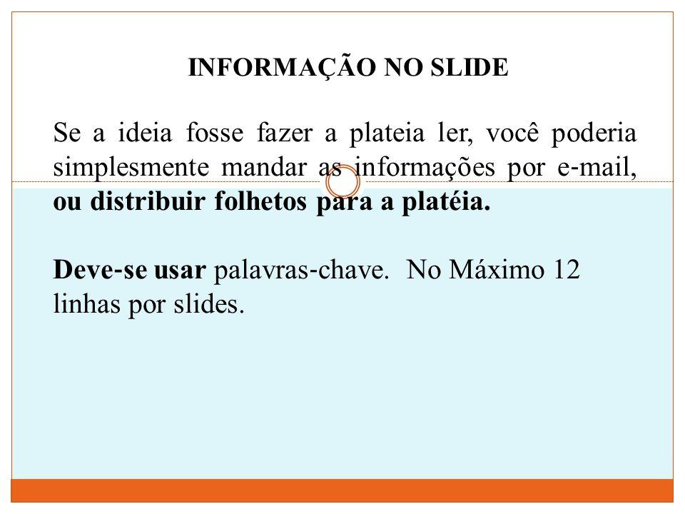 Deve‐se usar palavras‐chave. No Máximo 12 linhas por slides.
