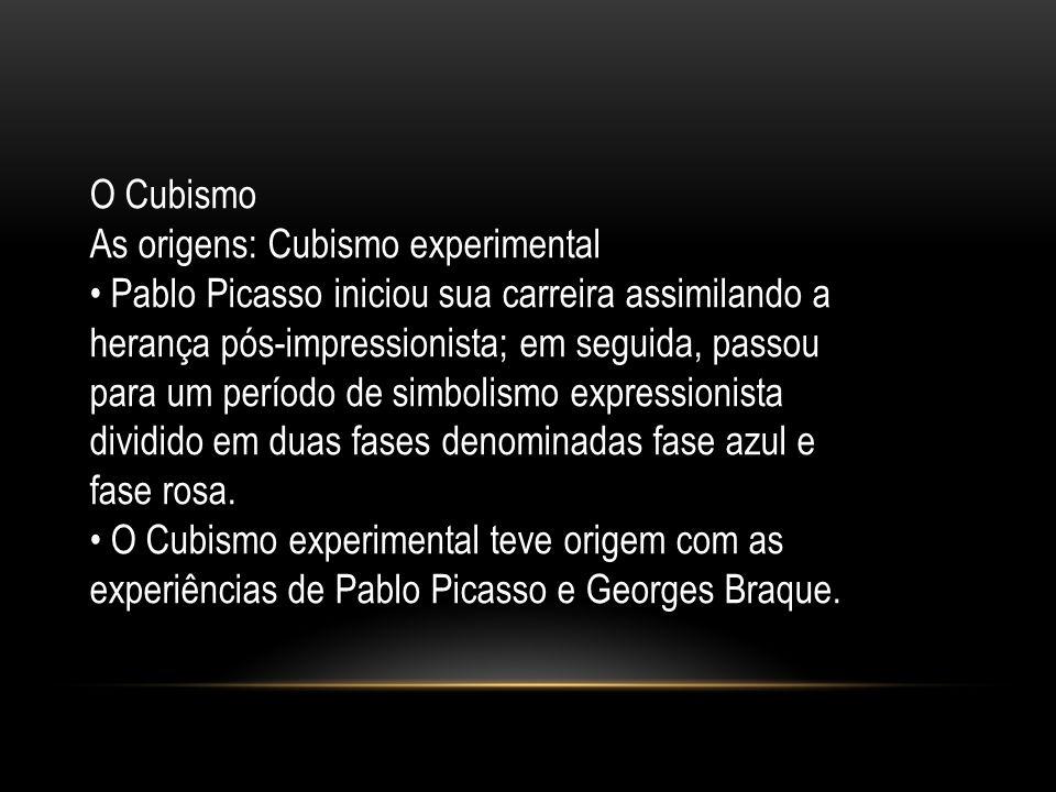 O Cubismo As origens: Cubismo experimental. • Pablo Picasso iniciou sua carreira assimilando a. herança pós-impressionista; em seguida, passou.