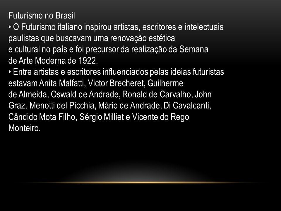 Futurismo no Brasil • O Futurismo italiano inspirou artistas, escritores e intelectuais. paulistas que buscavam uma renovação estética.
