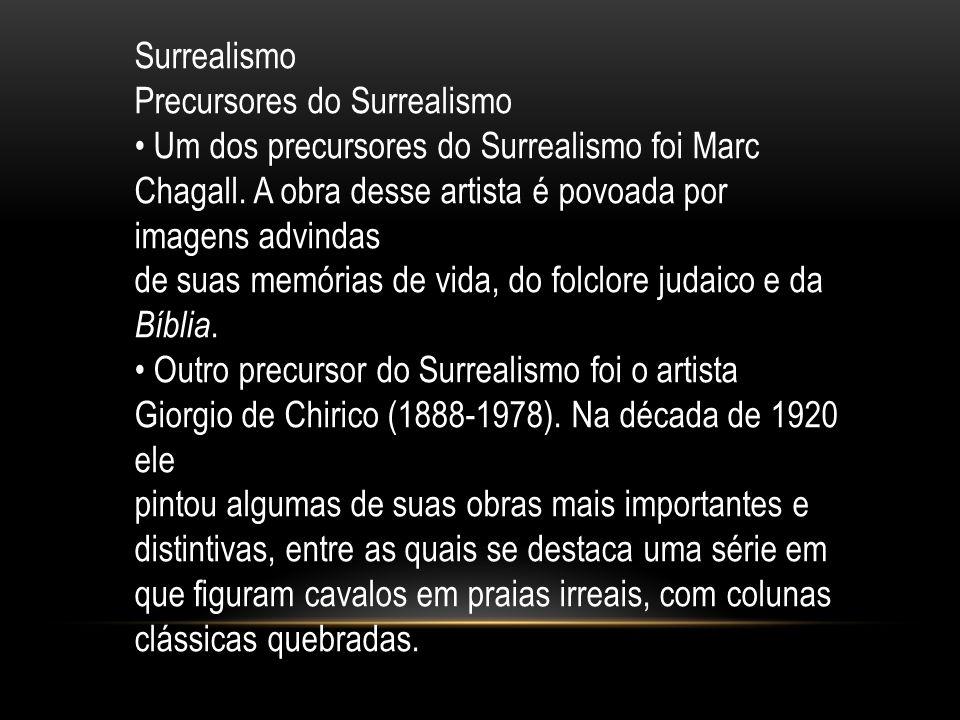 Surrealismo Precursores do Surrealismo. • Um dos precursores do Surrealismo foi Marc Chagall. A obra desse artista é povoada por imagens advindas.
