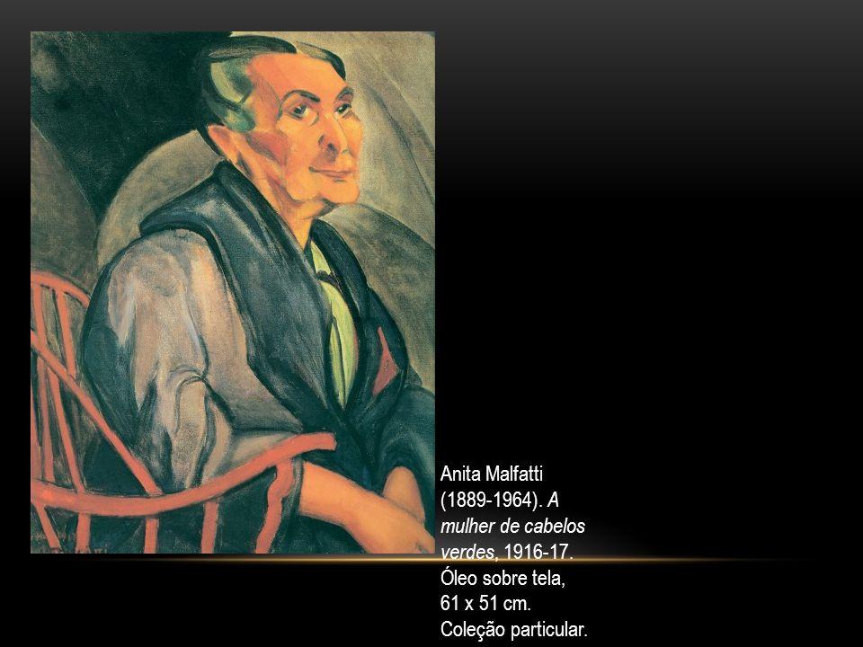 Anita Malfatti (1889-1964). A. mulher de cabelos. verdes, 1916-17. Óleo sobre tela, 61 x 51 cm.