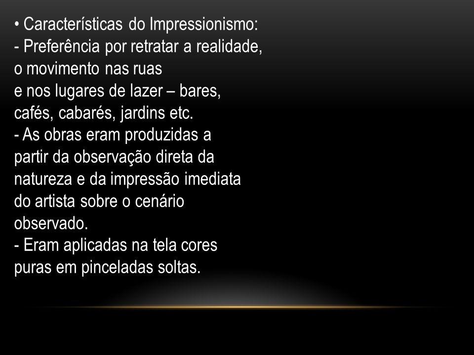 • Características do Impressionismo: