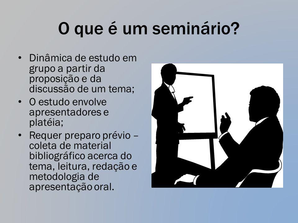 O que é um seminário Dinâmica de estudo em grupo a partir da proposição e da discussão de um tema;