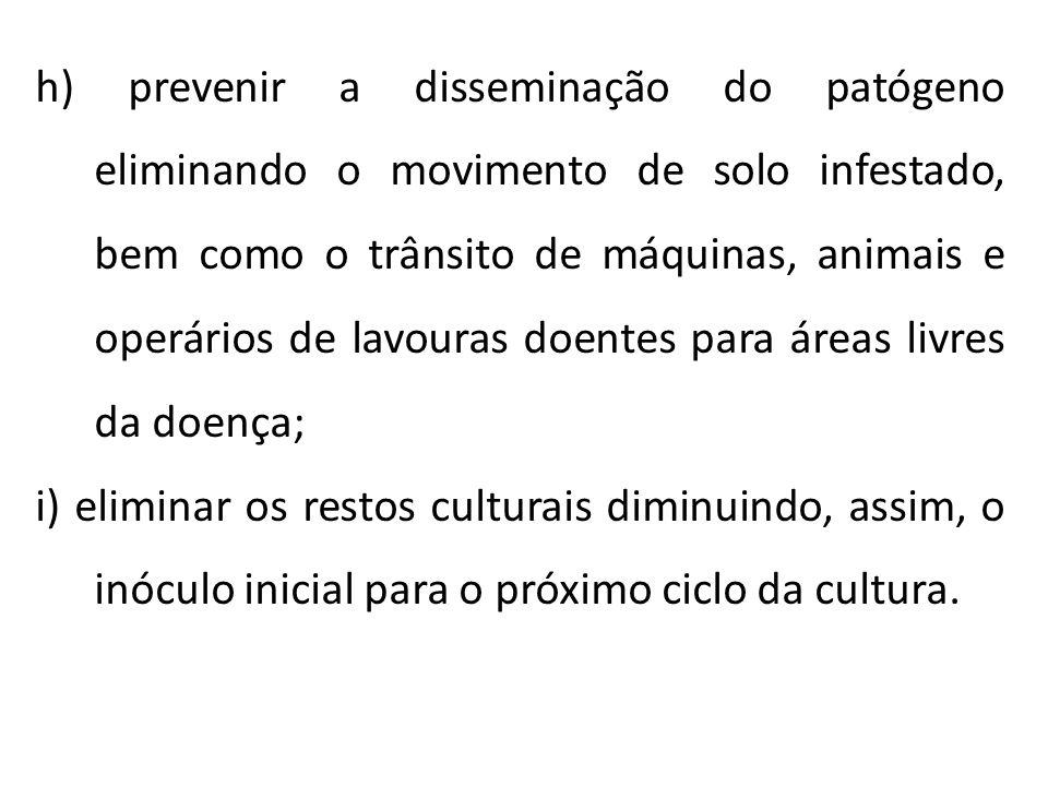 h) prevenir a disseminação do patógeno eliminando o movimento de solo infestado, bem como o trânsito de máquinas, animais e operários de lavouras doentes para áreas livres da doença;