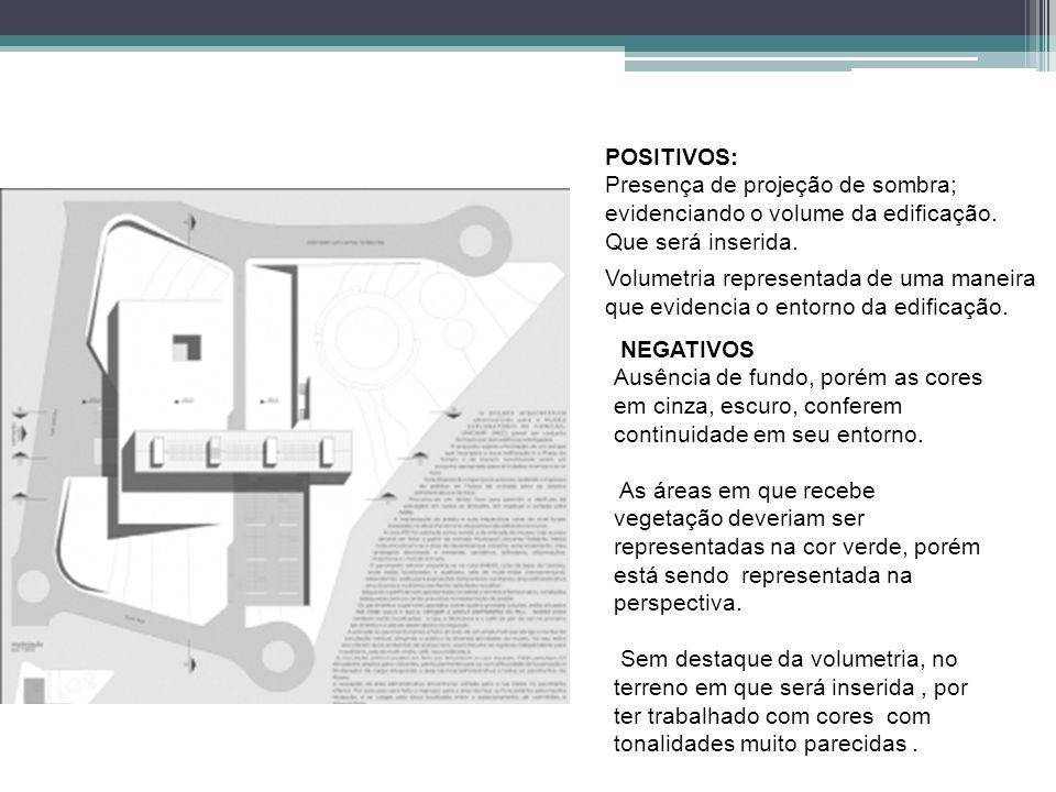 POSITIVOS: Presença de projeção de sombra; evidenciando o volume da edificação. Que será inserida.