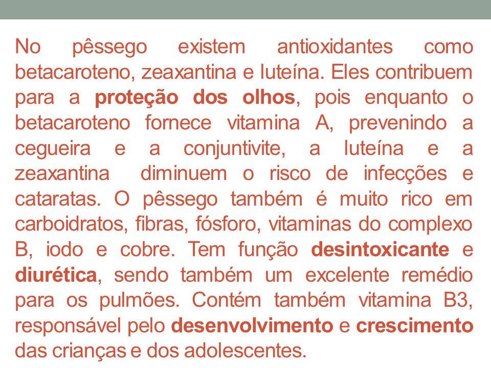 No pêssego existem antioxidantes como betacaroteno, zeaxantina e luteína.