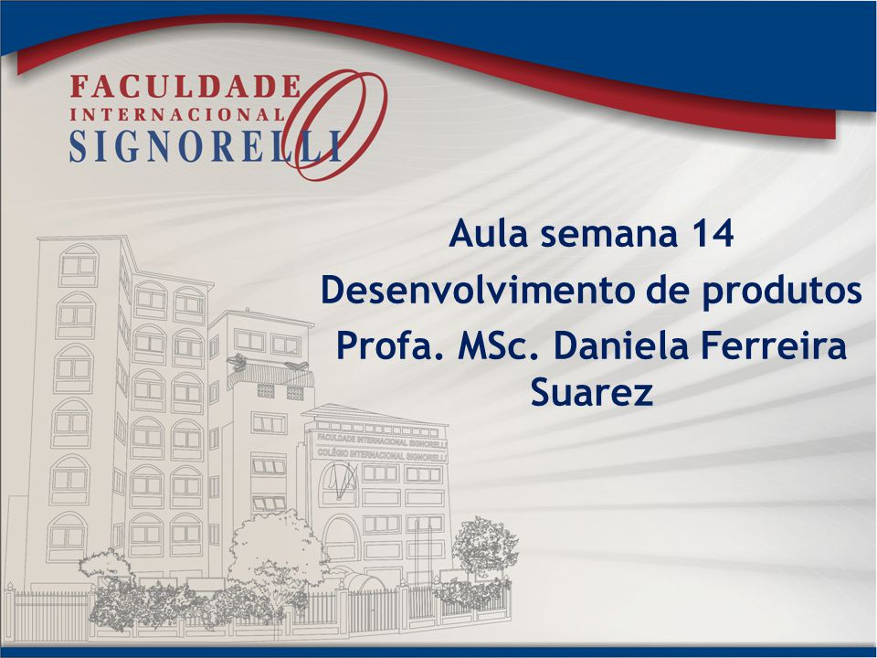 Desenvolvimento de produtos Profa. MSc. Daniela Ferreira Suarez