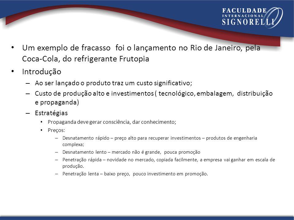 Um exemplo de fracasso foi o lançamento no Rio de Janeiro, pela Coca-Cola, do refrigerante Frutopia