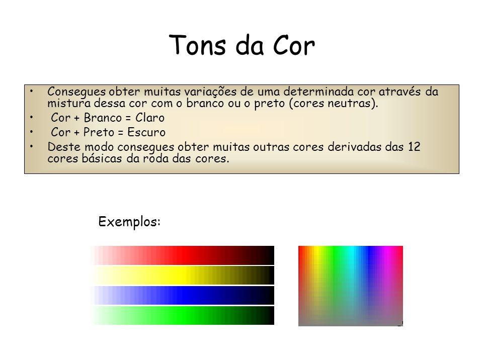 Tons da Cor Consegues obter muitas variações de uma determinada cor através da mistura dessa cor com o branco ou o preto (cores neutras).