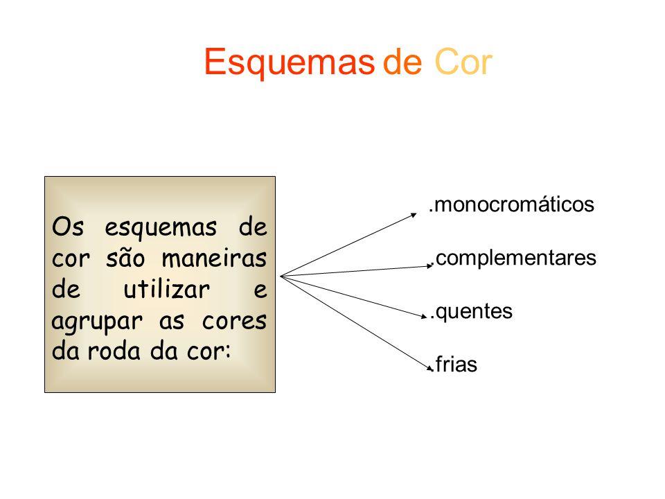 Esquemas de Cor Os esquemas de cor são maneiras de utilizar e agrupar as cores da roda da cor: .monocromáticos.