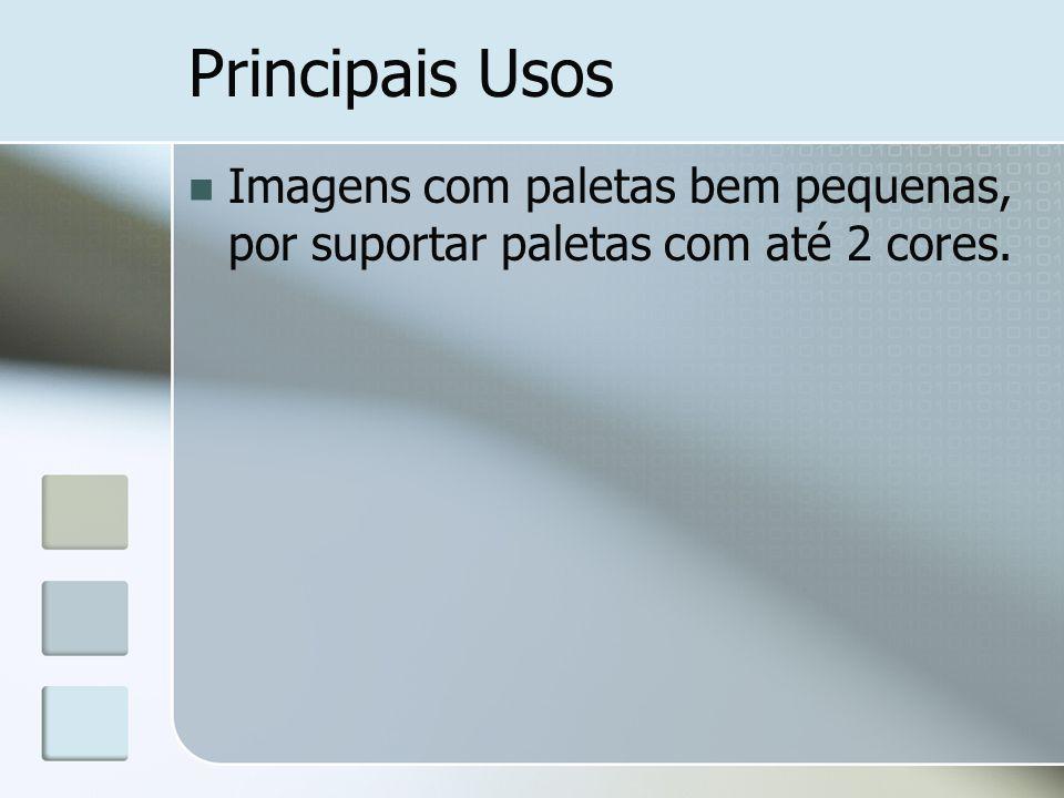 Principais Usos Imagens com paletas bem pequenas, por suportar paletas com até 2 cores.