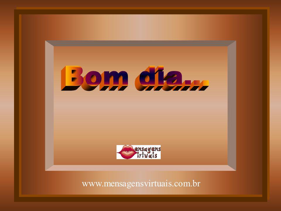 Bom dia... www.mensagensvirtuais.com.br