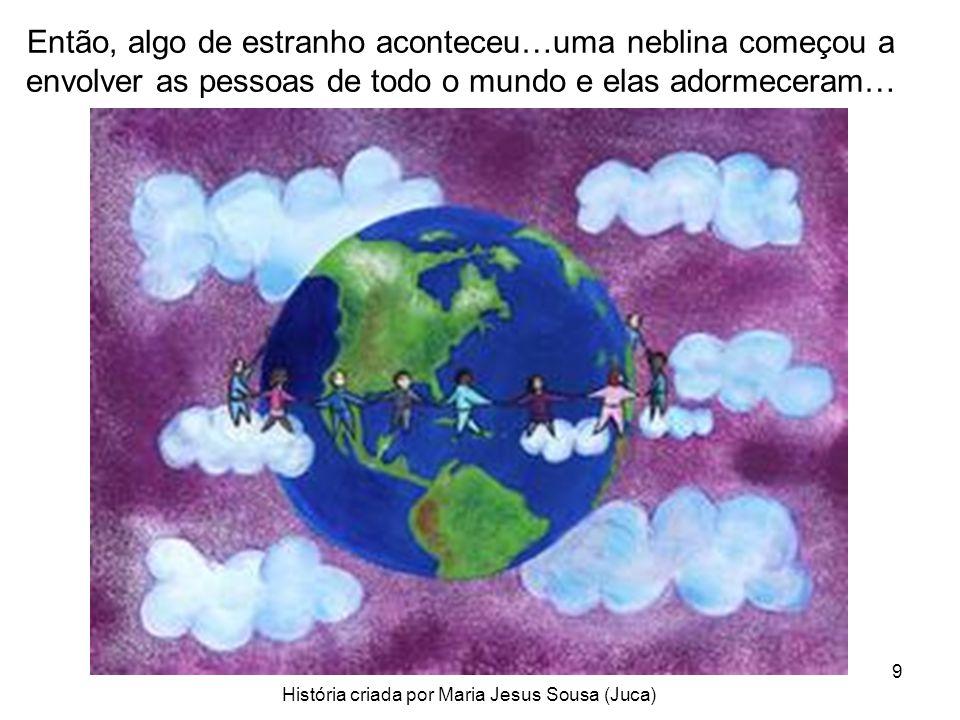 História criada por Maria Jesus Sousa (Juca)