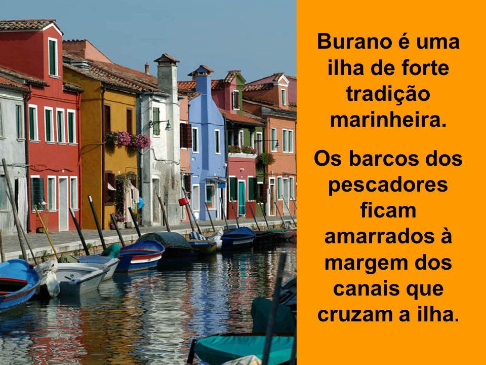 Burano é uma ilha de forte tradição marinheira.