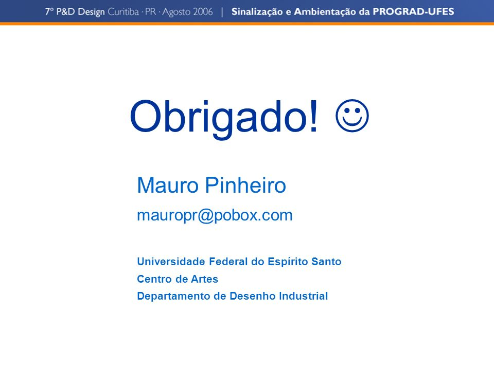 Obrigado!  Mauro Pinheiro mauropr@pobox.com
