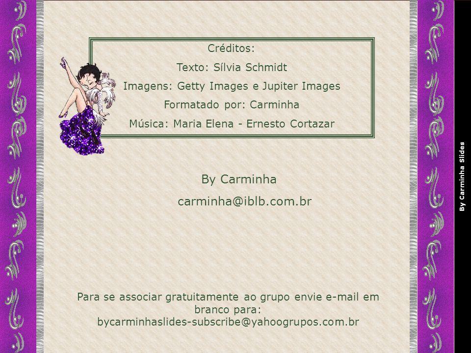 By Carminha carminha@iblb.com.br Créditos: Texto: Sílvia Schmidt