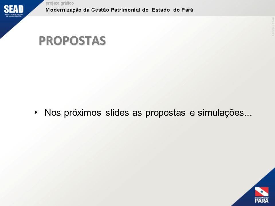 PROPOSTAS Nos próximos slides as propostas e simulações...