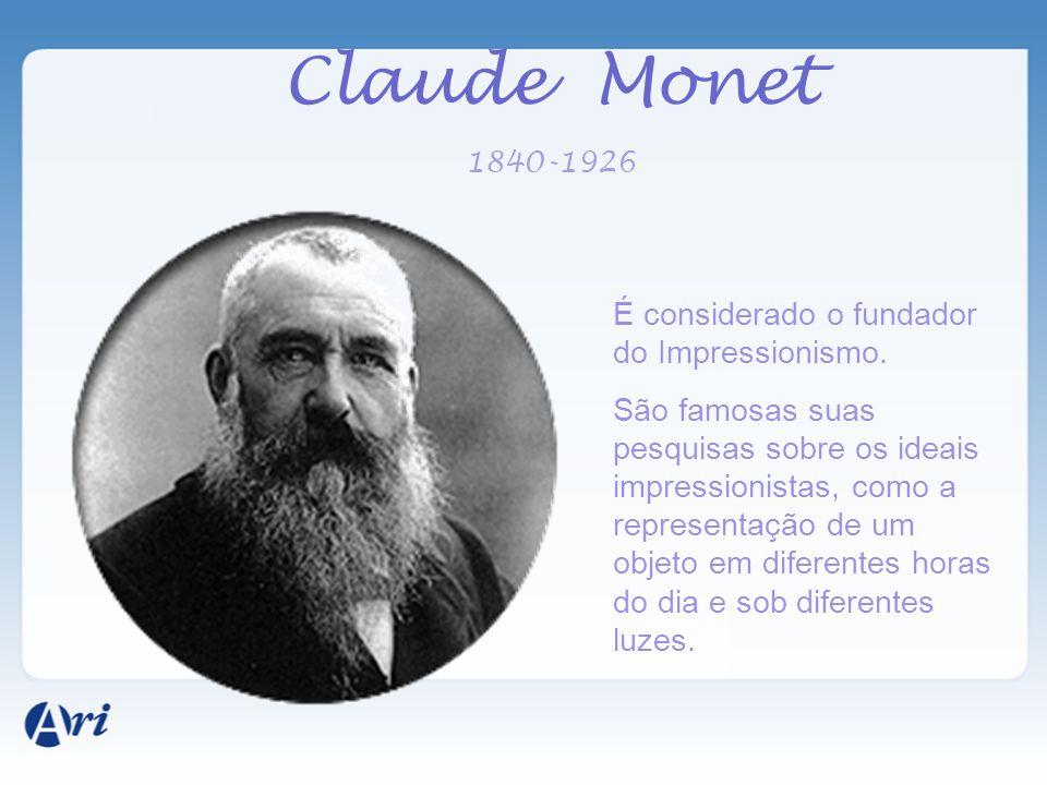 Claude Monet 1840-1926 É considerado o fundador do Impressionismo.